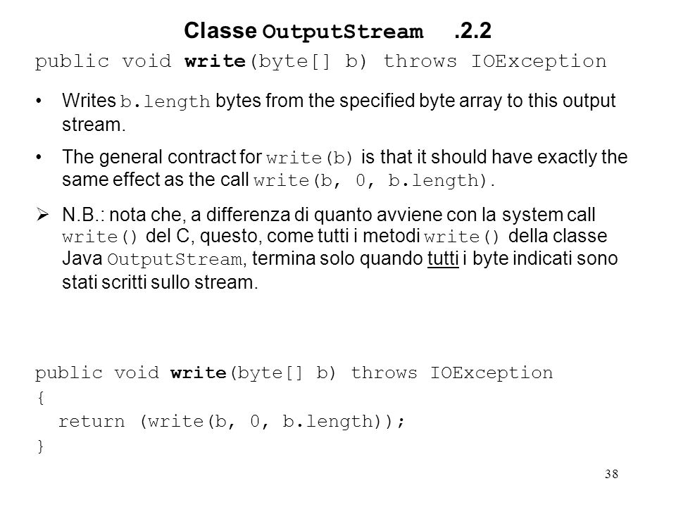Classe OutputStream .2.2 public void write(byte[] b) throws IOException. Writes b.length bytes from the specified byte array to this output stream.
